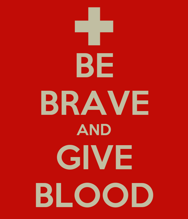 BE BRAVE AND GIVE BLOOD