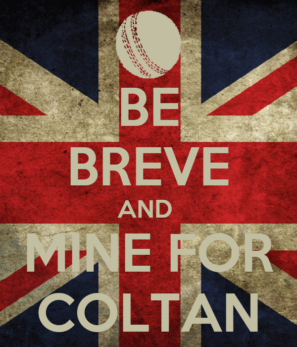 BE BREVE AND  MINE FOR COLTAN