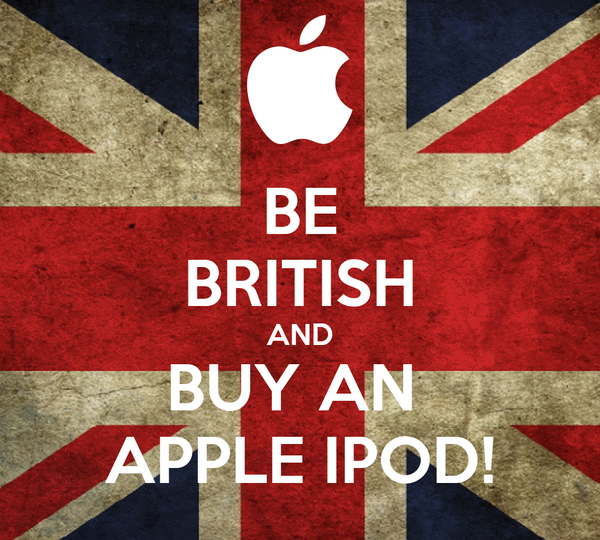 BE BRITISH AND BUY AN  APPLE IPOD!