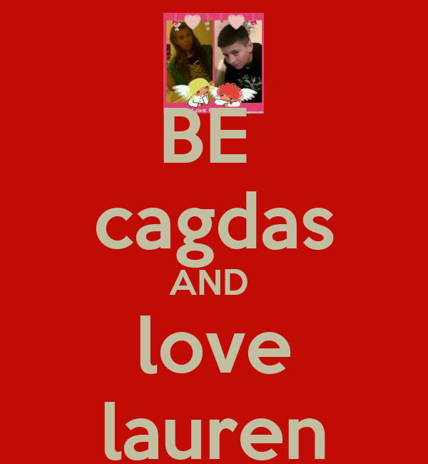 BE  cagdas AND  love lauren
