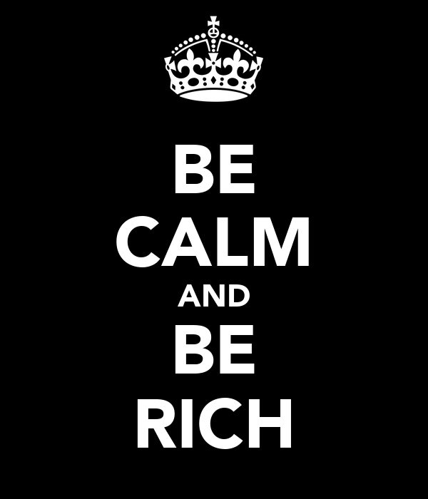 BE CALM AND BE RICH