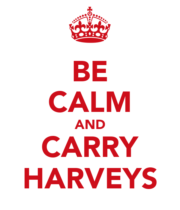 BE CALM AND CARRY HARVEYS
