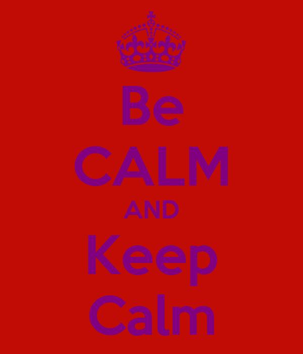 Be CALM AND Keep Calm
