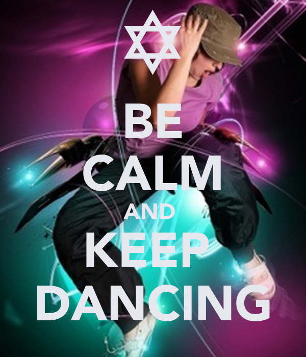 BE CALM AND  KEEP  DANCING