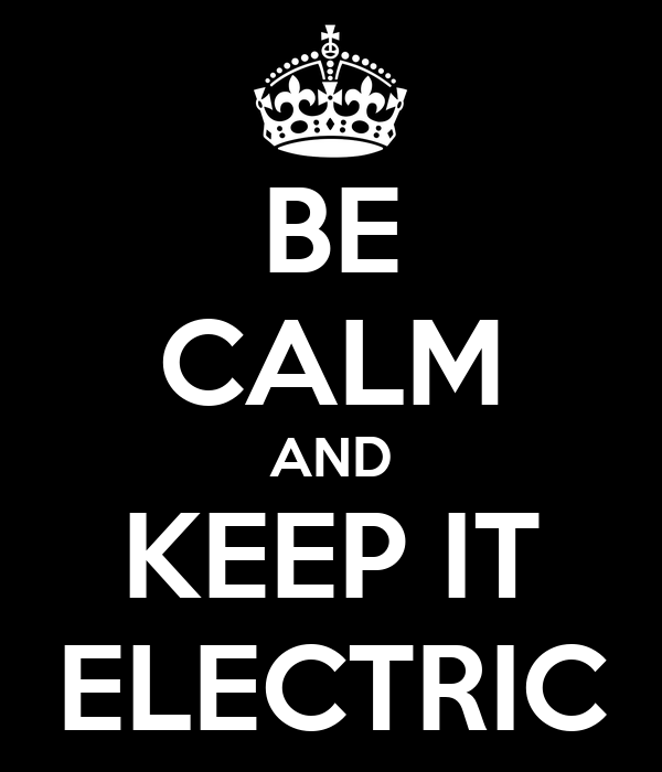 BE CALM AND KEEP IT ELECTRIC