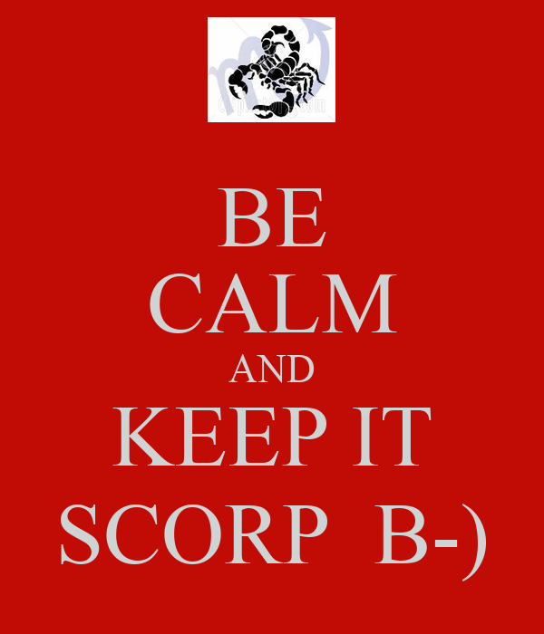 BE CALM AND KEEP IT SCORP  B-)