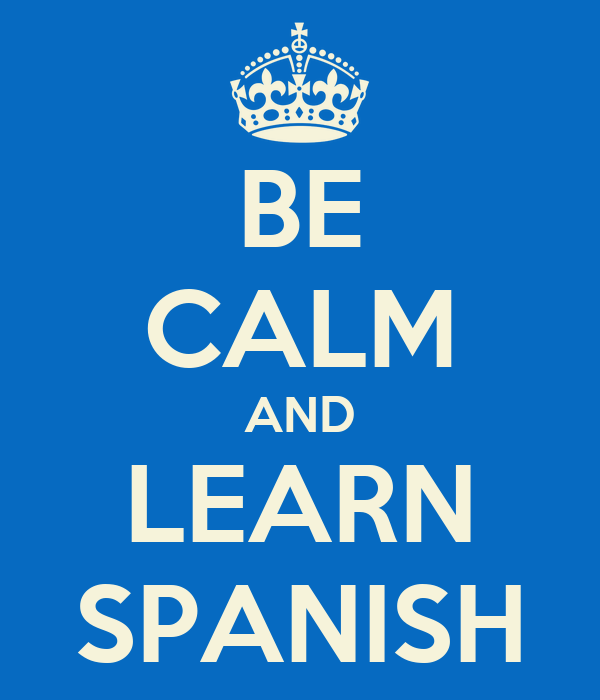 BE CALM AND LEARN SPANISH