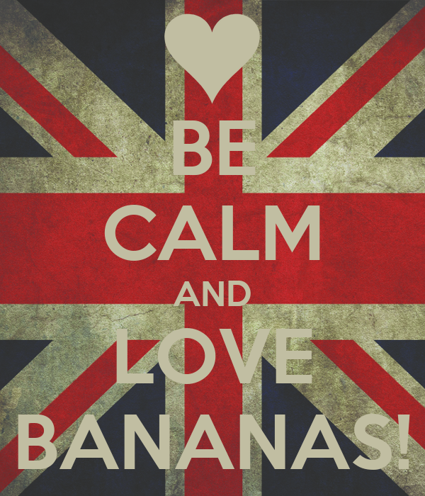 BE CALM AND LOVE BANANAS!