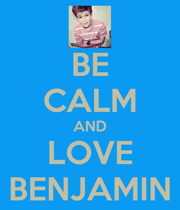 BE CALM AND LOVE BENJAMIN