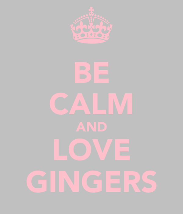 BE CALM AND LOVE GINGERS