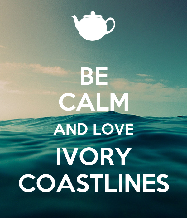 BE CALM AND LOVE IVORY COASTLINES