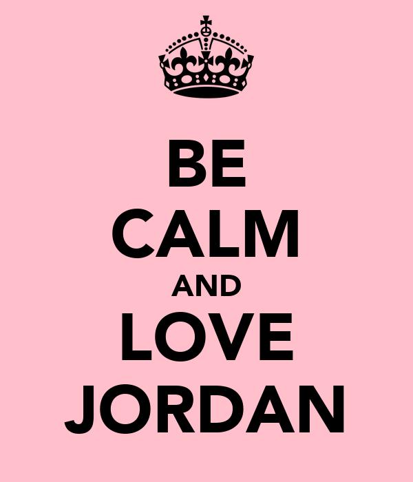 BE CALM AND LOVE JORDAN