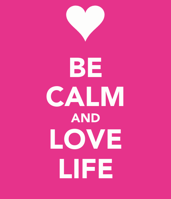 BE CALM AND LOVE LIFE