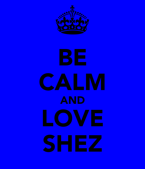BE CALM AND LOVE SHEZ