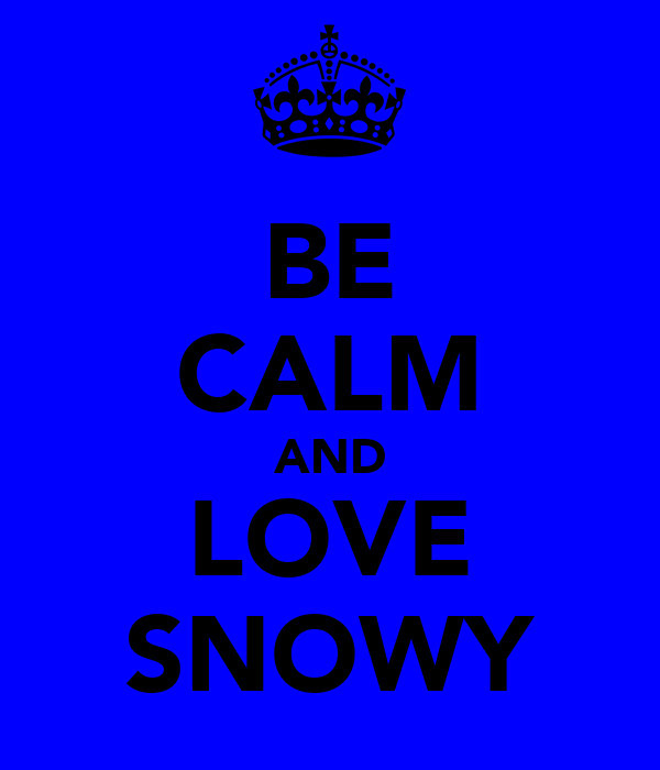 BE CALM AND LOVE SNOWY