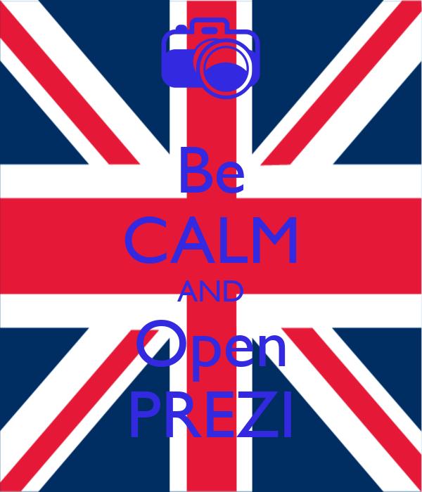 Be CALM AND Open PREZI