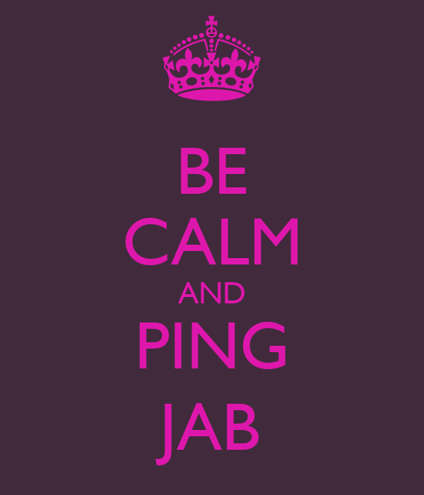 BE CALM AND PING JAB