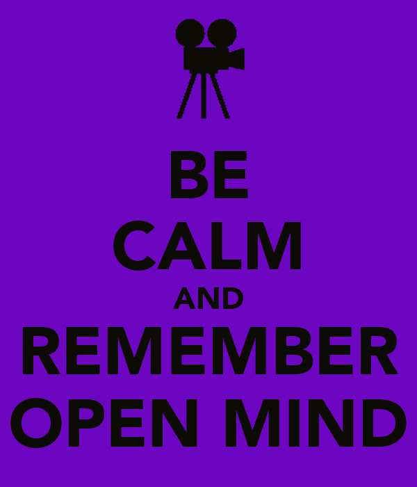 BE CALM AND REMEMBER OPEN MIND