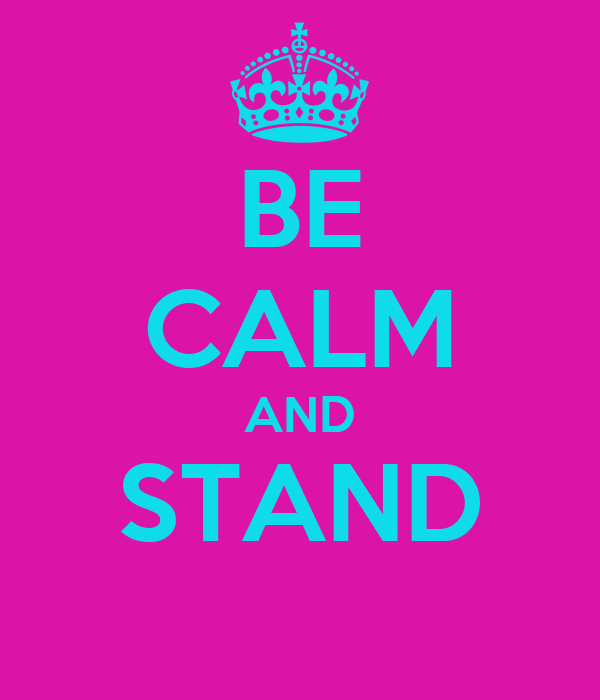 BE CALM AND STAND