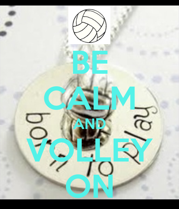 BE CALM AND VOLLEY ON