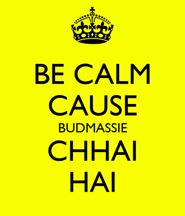 BE CALM CAUSE BUDMASSIE CHHAI HAI