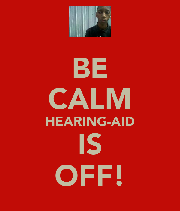 BE CALM HEARING-AID IS OFF!