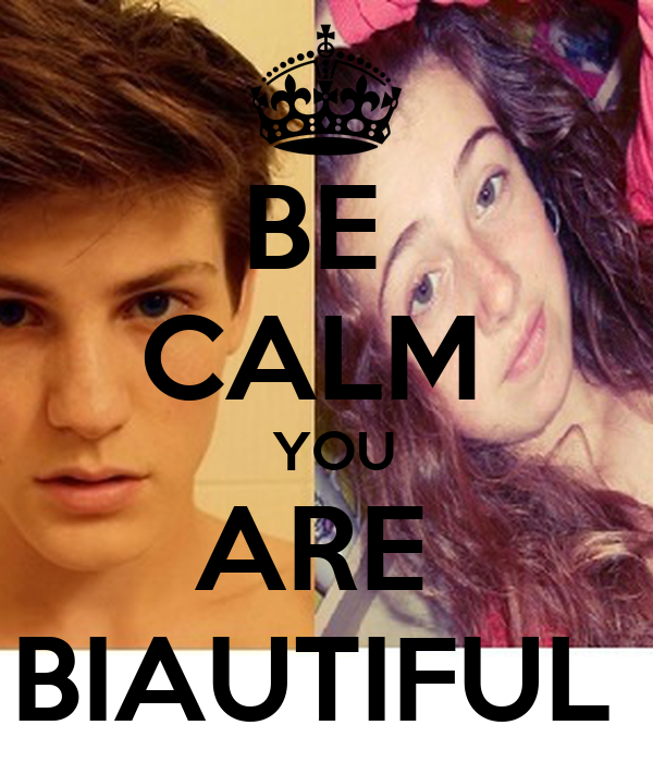 BE  CALM   YOU ARE  BIAUTIFUL