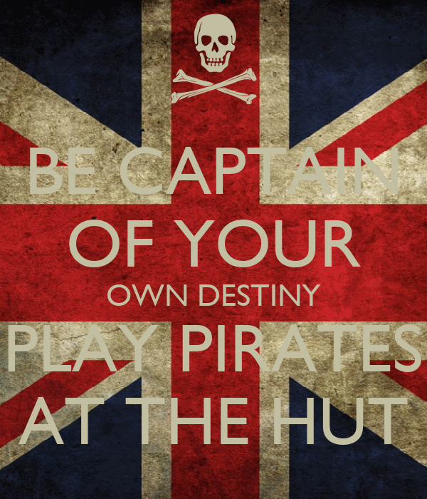 BE CAPTAIN OF YOUR OWN DESTINY PLAY PIRATES AT THE HUT
