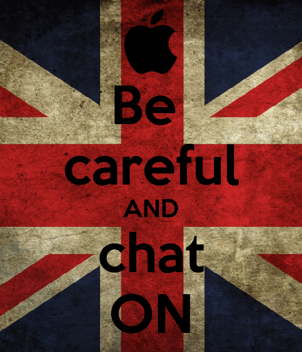 Be  careful AND chat ON