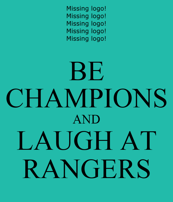 BE CHAMPIONS AND LAUGH AT RANGERS