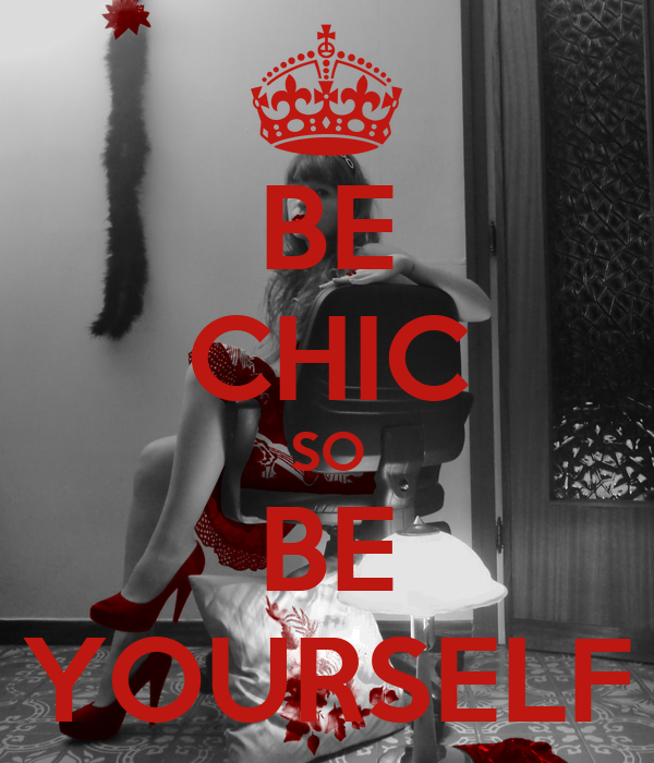 BE CHIC SO BE YOURSELF