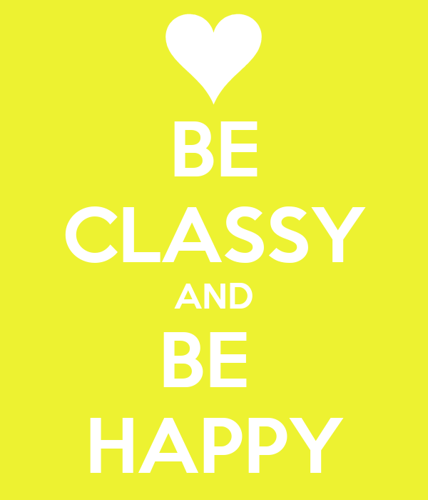 BE CLASSY AND BE  HAPPY