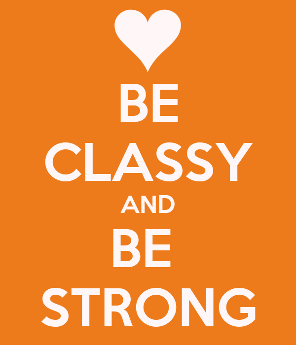 BE CLASSY AND BE  STRONG