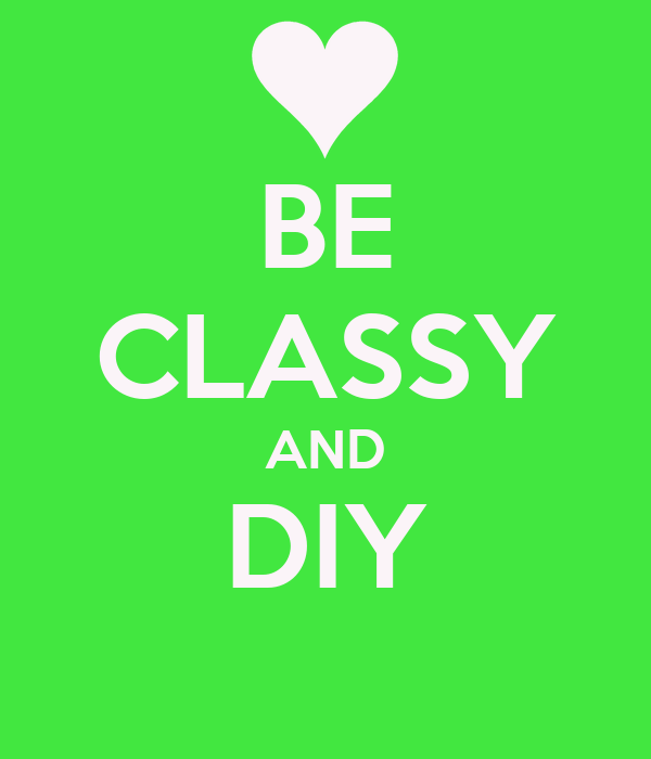 BE CLASSY AND DIY