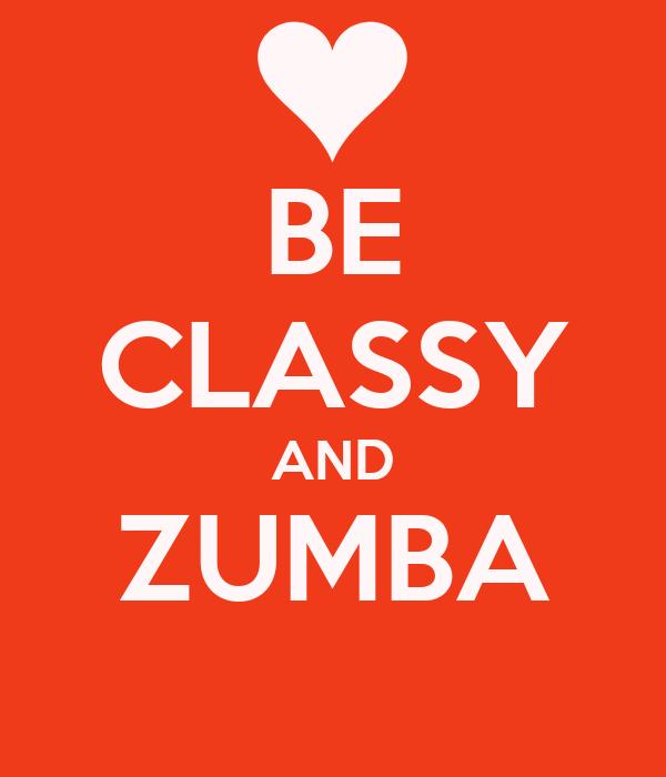 BE CLASSY AND ZUMBA