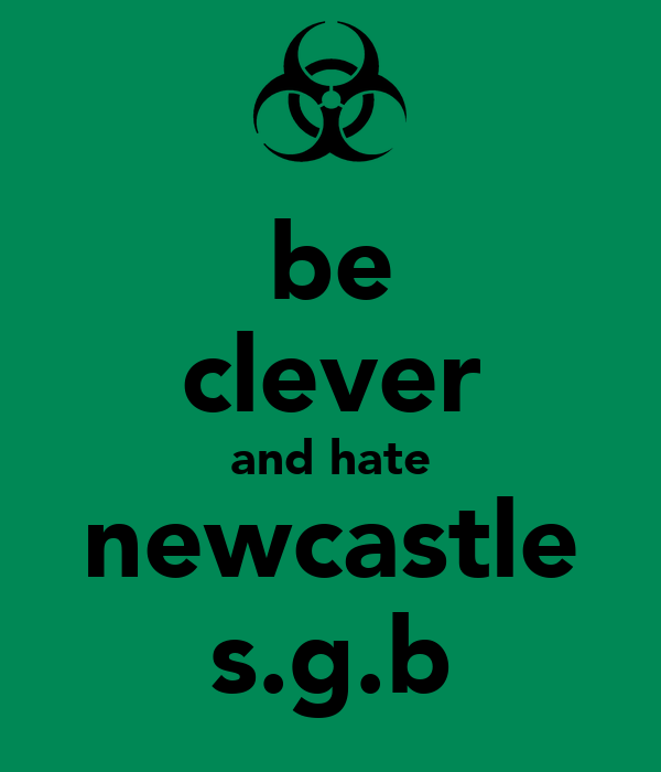 be clever and hate newcastle s.g.b