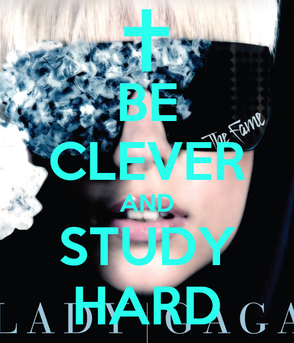 BE CLEVER AND STUDY HARD