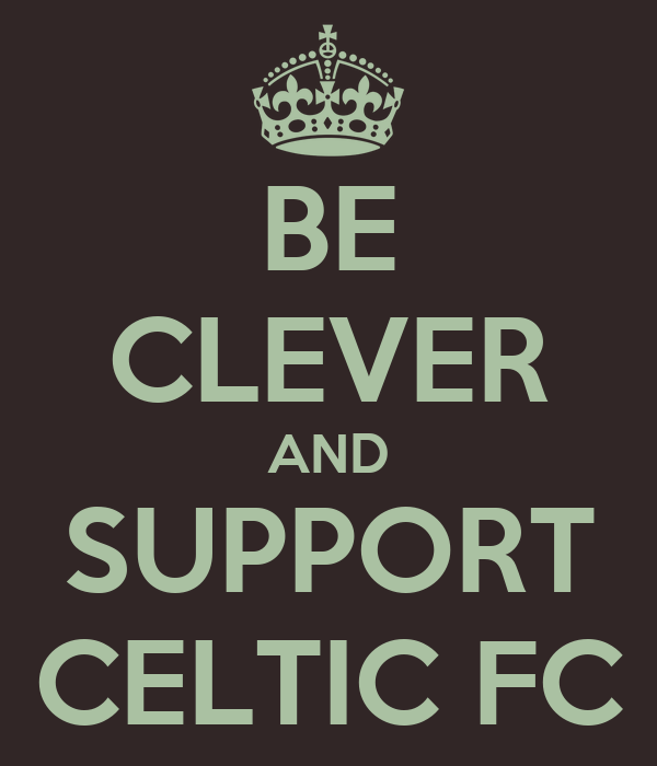 BE CLEVER AND SUPPORT CELTIC FC