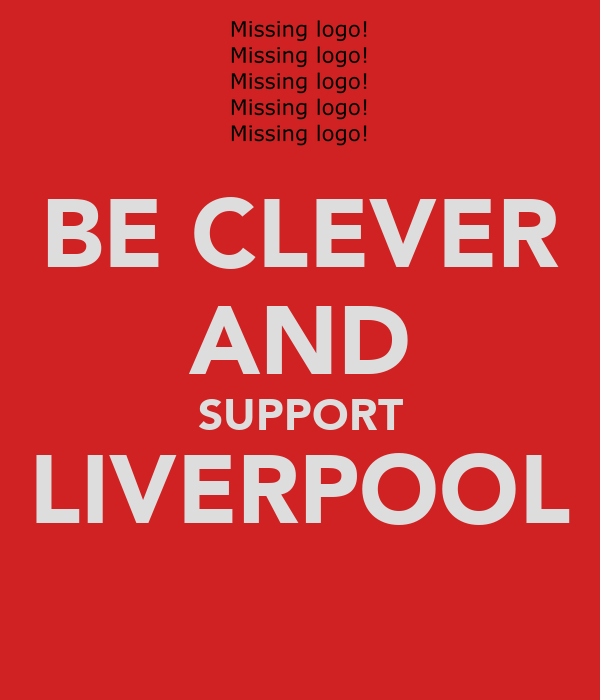 BE CLEVER AND SUPPORT LIVERPOOL