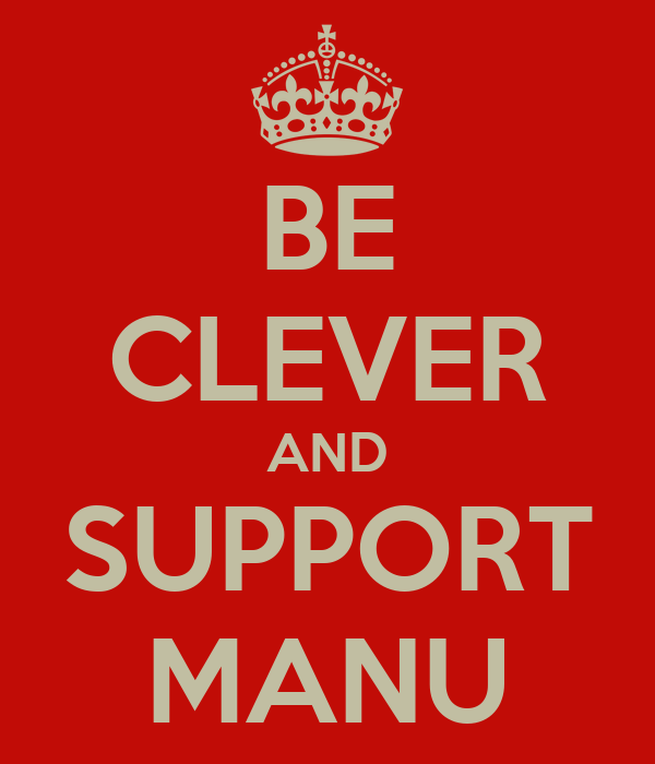BE CLEVER AND SUPPORT MANU