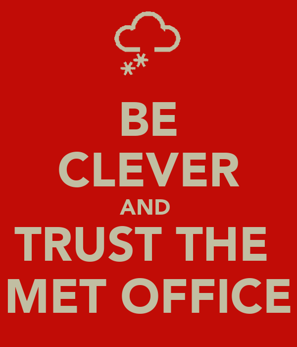BE CLEVER AND  TRUST THE  MET OFFICE