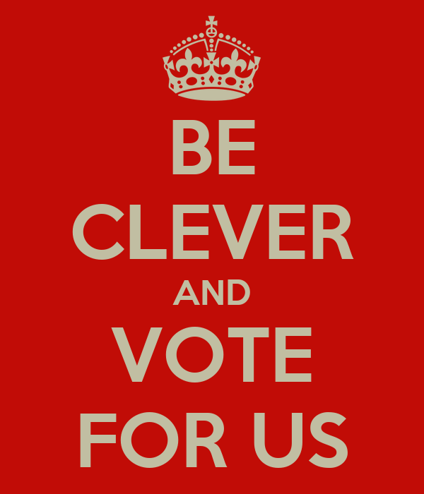 BE CLEVER AND VOTE FOR US
