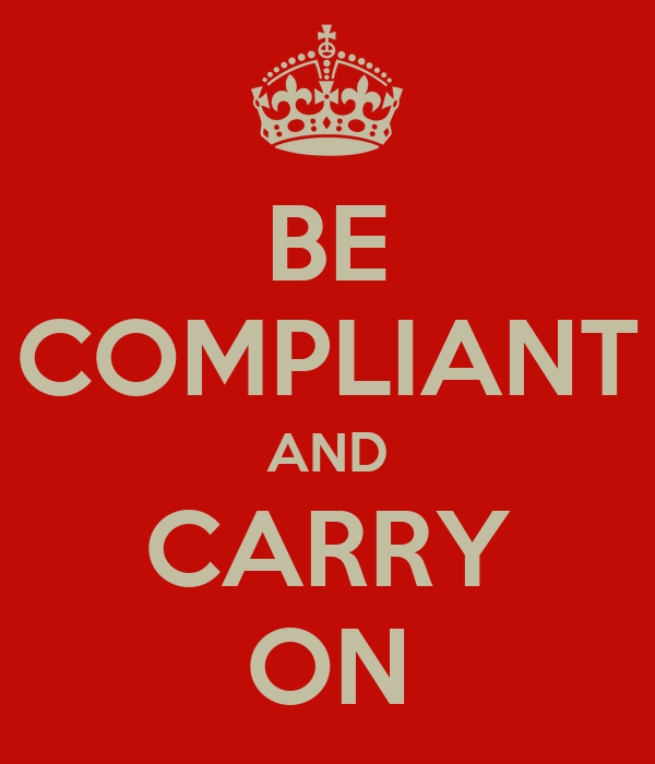 BE COMPLIANT AND CARRY ON