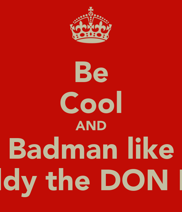 Be Cool AND Badman like Teddy the DON Hall