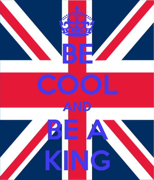 BE COOL AND BE A KING