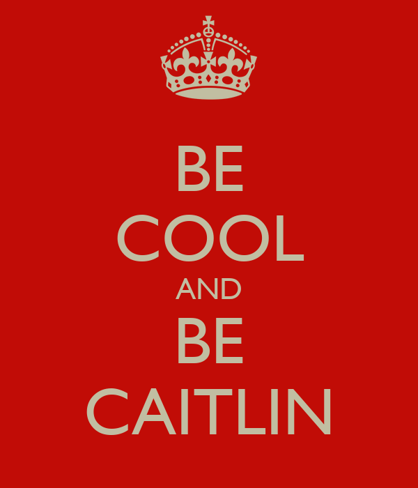 BE COOL AND BE CAITLIN