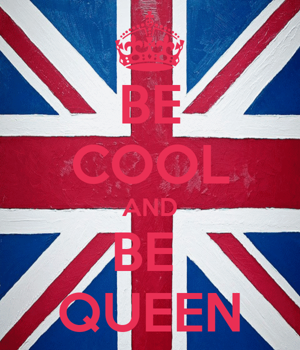 BE COOL AND BE  QUEEN