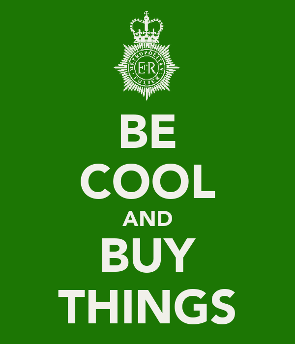 BE COOL AND BUY THINGS