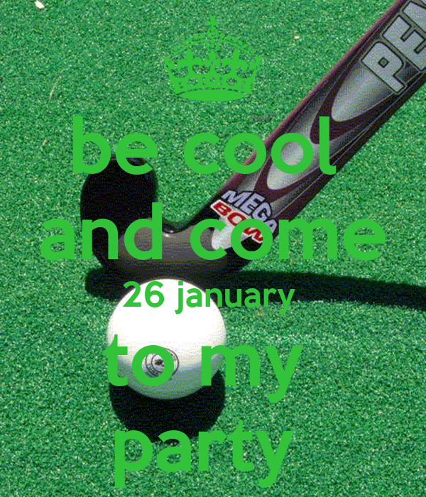 be cool   and come  26 january  to my  party