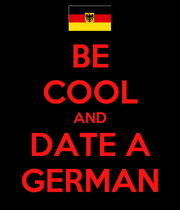 BE COOL AND DATE A GERMAN